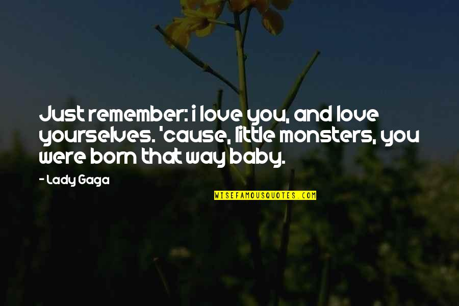 Baby Born Quotes By Lady Gaga: Just remember: i love you, and love yourselves.