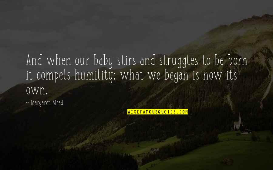 Baby Born Quotes By Margaret Mead: And when our baby stirs and struggles to