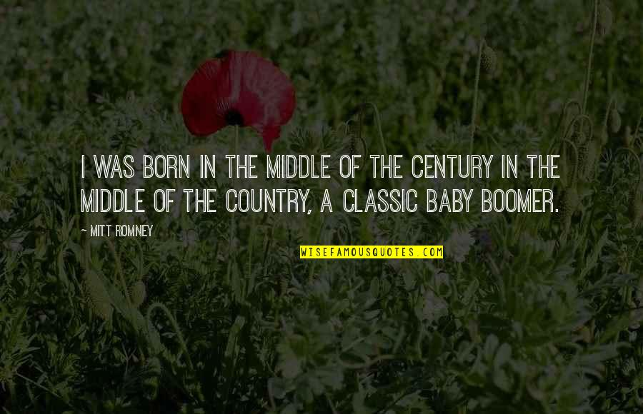 Baby Born Quotes By Mitt Romney: I was born in the middle of the