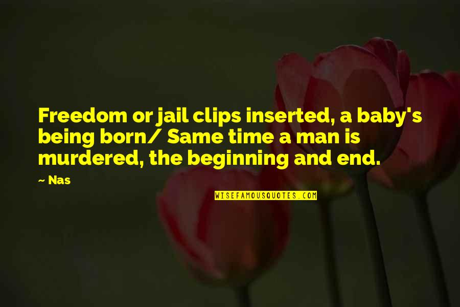 Baby Born Quotes By Nas: Freedom or jail clips inserted, a baby's being