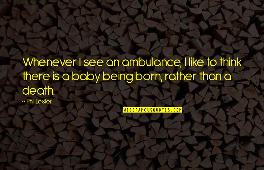 Baby Born Quotes By Phil Lester: Whenever I see an ambulance, I like to