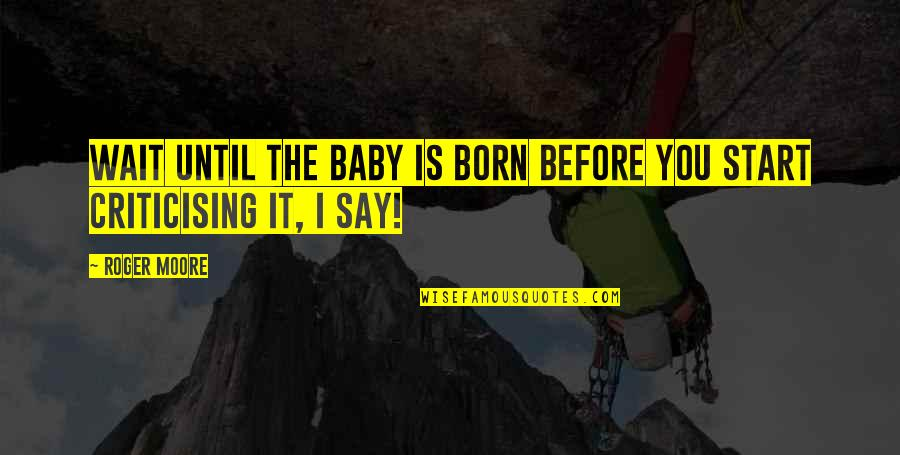 Baby Born Quotes By Roger Moore: Wait until the baby is born before you