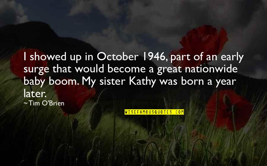 Baby Born Quotes By Tim O'Brien: I showed up in October 1946, part of