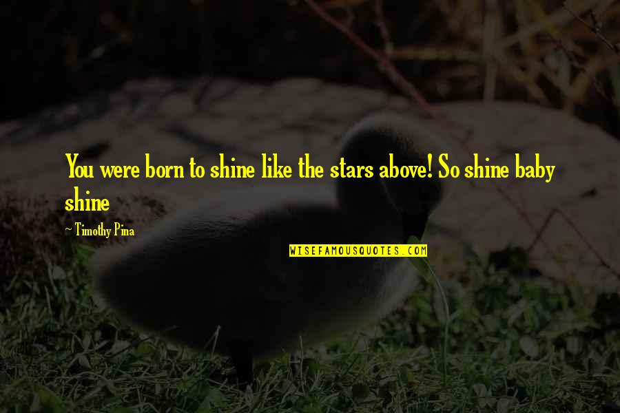 Baby Born Quotes By Timothy Pina: You were born to shine like the stars