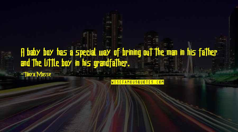 Baby Boy From Father Quotes By Tanya Masse: A baby boy has a special way of