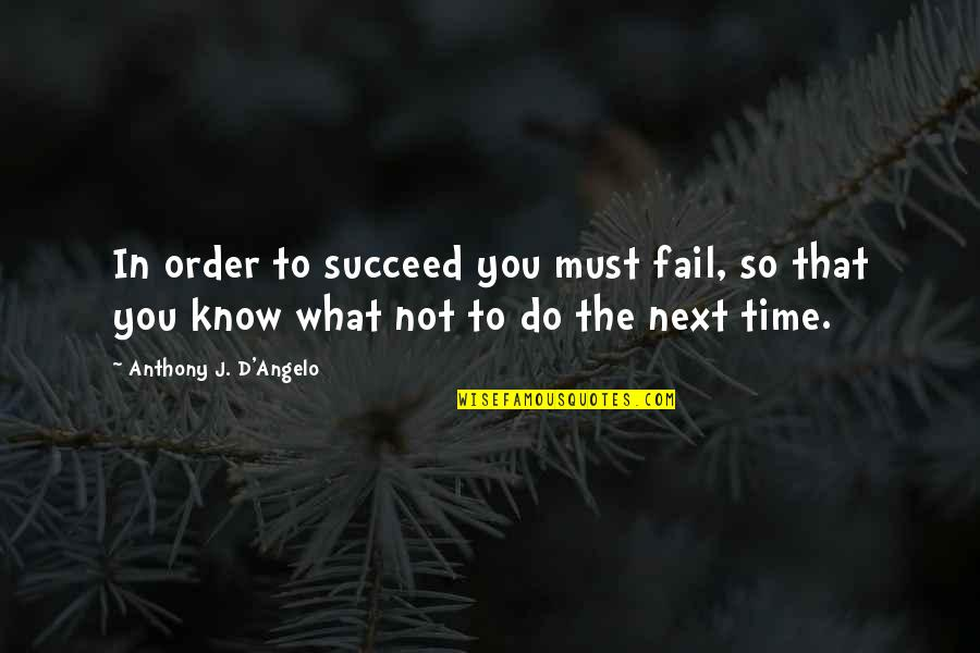 Baby Collage Quotes By Anthony J. D'Angelo: In order to succeed you must fail, so