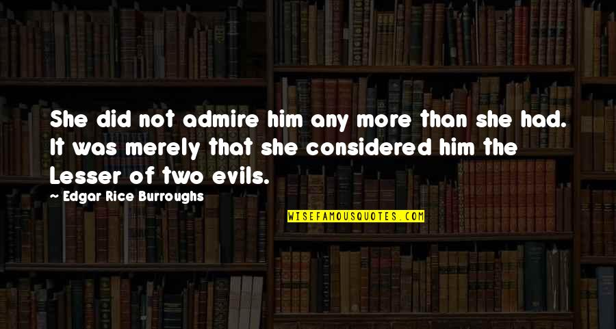 Baby Collage Quotes By Edgar Rice Burroughs: She did not admire him any more than
