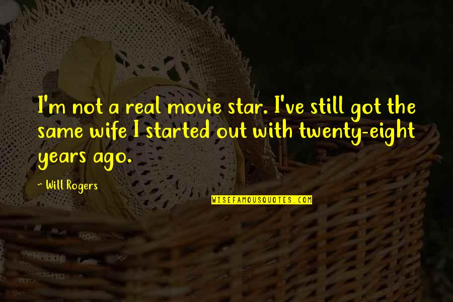 Baby Collage Quotes By Will Rogers: I'm not a real movie star. I've still