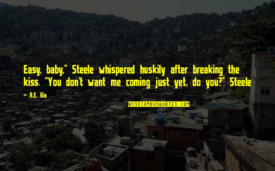"""Baby Coming Quotes By A.E. Via: Easy, baby,"""" Steele whispered huskily after breaking the"""