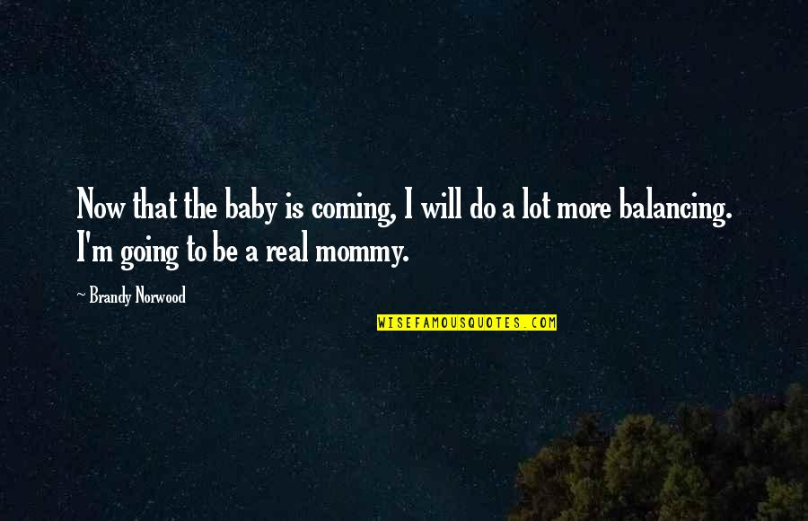 Baby Coming Quotes By Brandy Norwood: Now that the baby is coming, I will