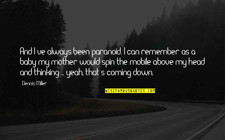 Baby Coming Quotes By Dennis Miller: And I've always been paranoid. I can remember