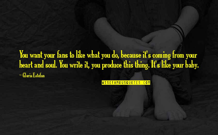 Baby Coming Quotes By Gloria Estefan: You want your fans to like what you