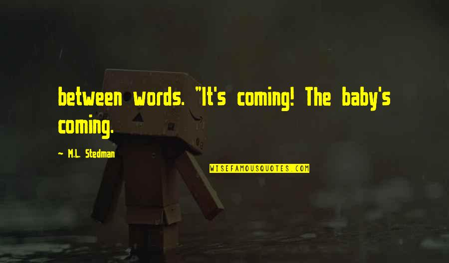 """Baby Coming Quotes By M.L. Stedman: between words. """"It's coming! The baby's coming."""