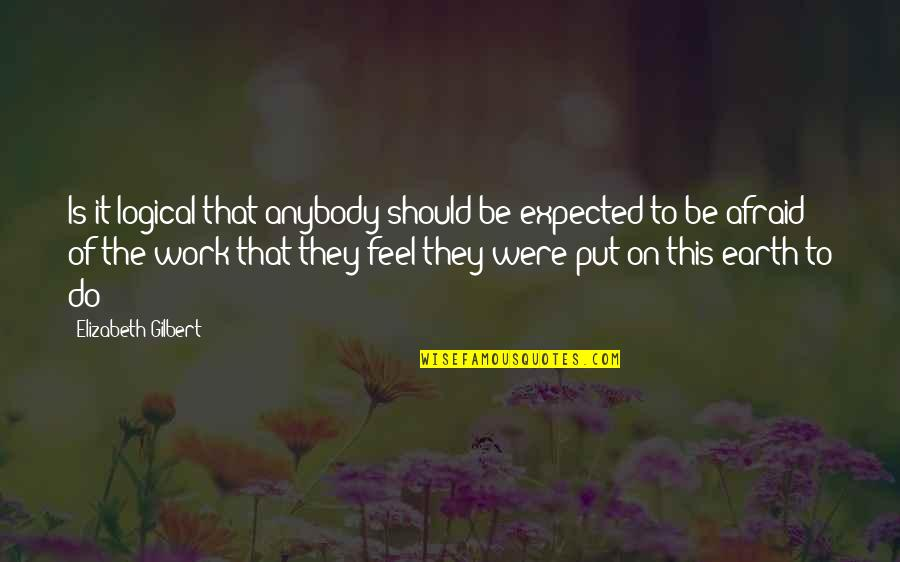 Baby Feeding Quotes By Elizabeth Gilbert: Is it logical that anybody should be expected