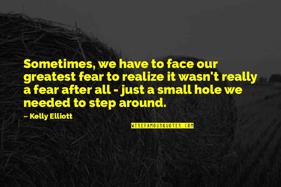Baby Feeding Quotes By Kelly Elliott: Sometimes, we have to face our greatest fear