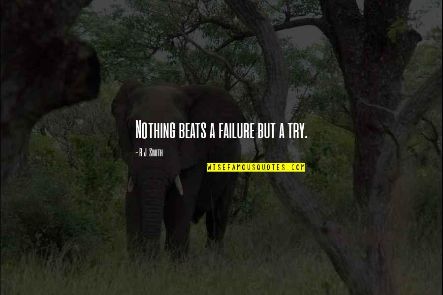 Baby Feeding Quotes By R.J. Smith: Nothing beats a failure but a try.