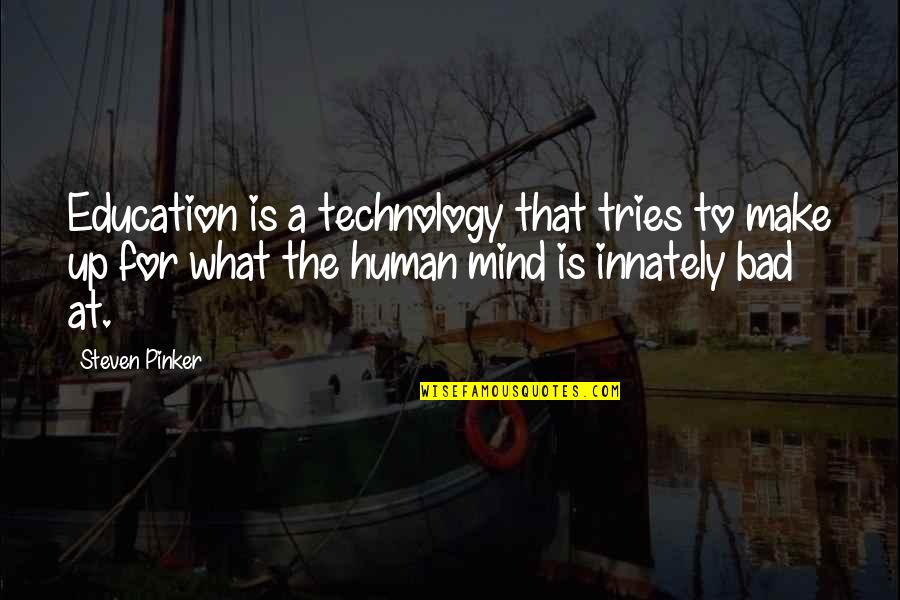 Baby Feeding Quotes By Steven Pinker: Education is a technology that tries to make