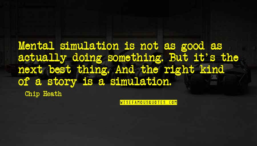 Baby First Crawling Quotes By Chip Heath: Mental simulation is not as good as actually