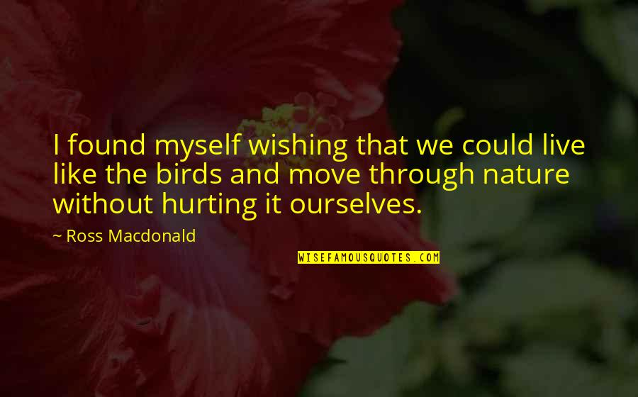 Baby First Crawling Quotes By Ross Macdonald: I found myself wishing that we could live