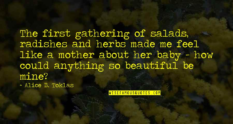 Baby First Quotes By Alice B. Toklas: The first gathering of salads, radishes and herbs