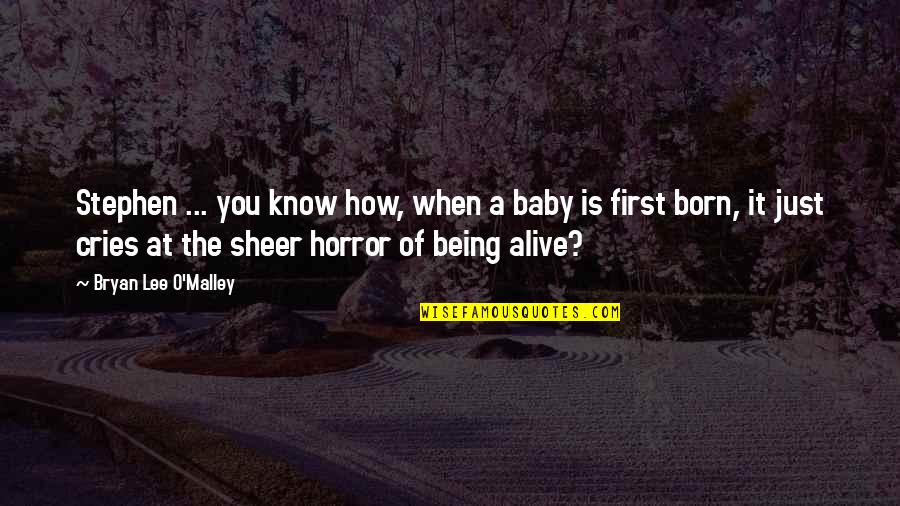 Baby First Quotes By Bryan Lee O'Malley: Stephen ... you know how, when a baby