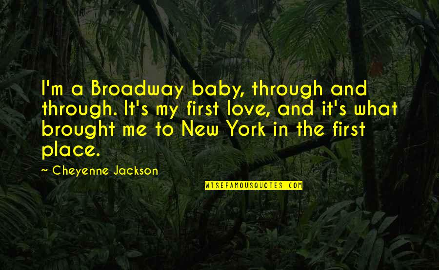 Baby First Quotes By Cheyenne Jackson: I'm a Broadway baby, through and through. It's