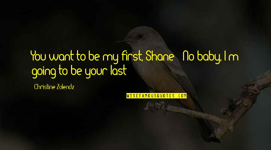 "Baby First Quotes By Christine Zolendz: You want to be my first, Shane?""""No baby,"