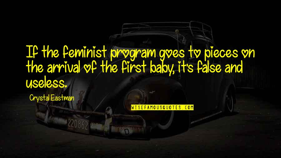 Baby First Quotes By Crystal Eastman: If the feminist program goes to pieces on