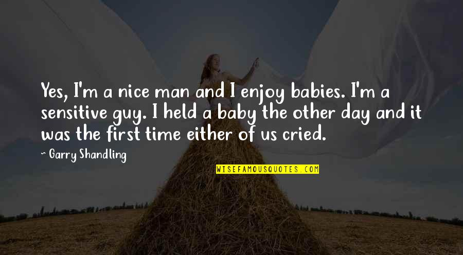 Baby First Quotes By Garry Shandling: Yes, I'm a nice man and I enjoy