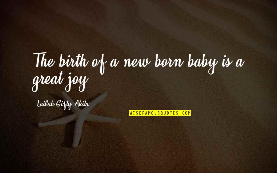 Baby First Quotes By Lailah Gifty Akita: The birth of a new born baby is