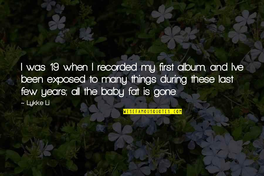Baby First Quotes By Lykke Li: I was 19 when I recorded my first