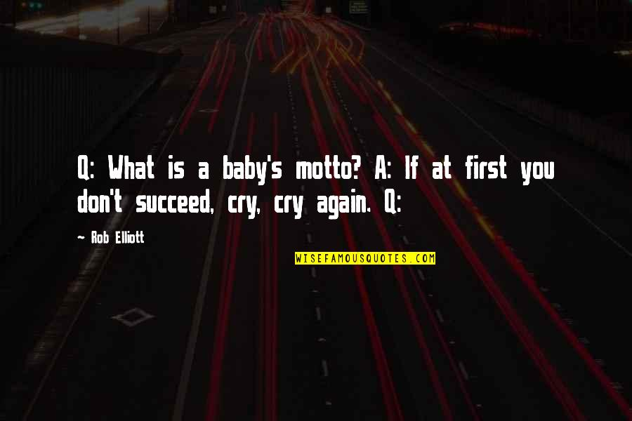 Baby First Quotes By Rob Elliott: Q: What is a baby's motto? A: If