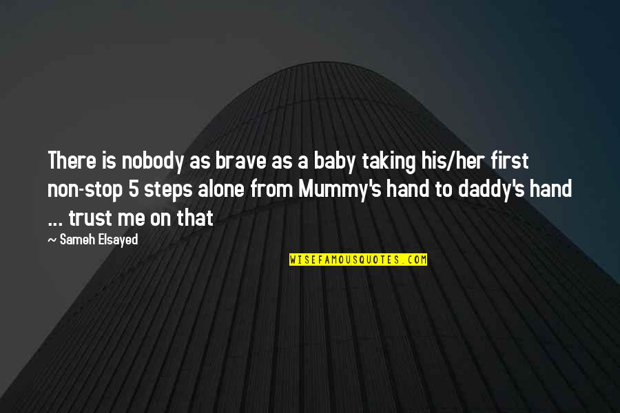 Baby First Quotes By Sameh Elsayed: There is nobody as brave as a baby