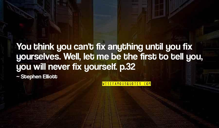 Baby First Quotes By Stephen Elliott: You think you can't fix anything until you