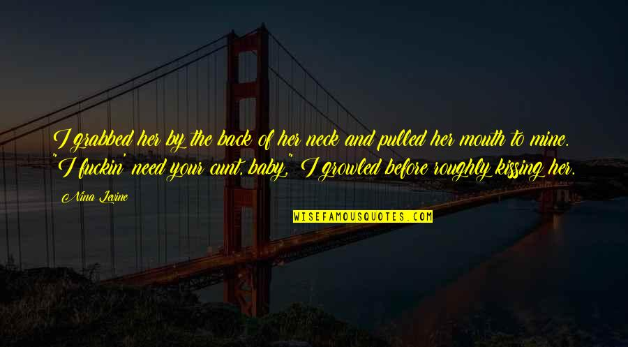 Baby I Need You Back Quotes By Nina Levine: I grabbed her by the back of her