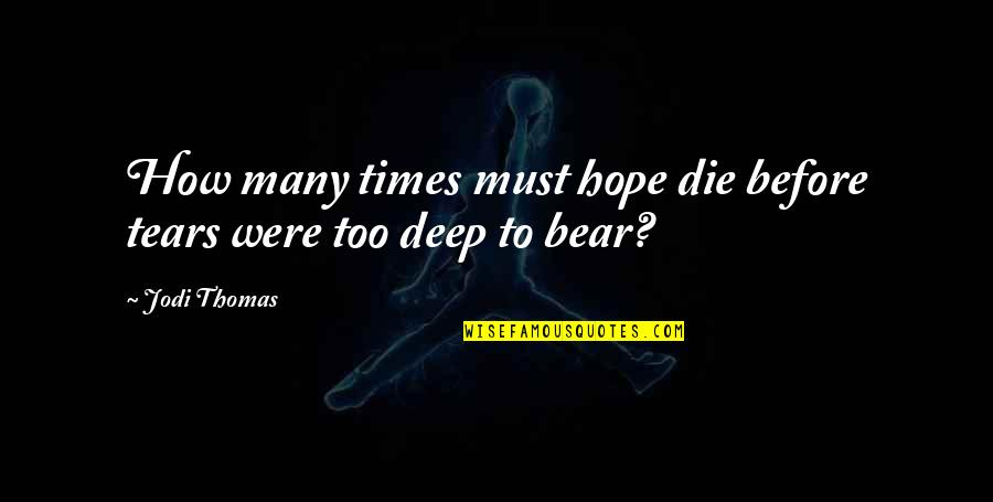 Baby Jane Splicer Quotes By Jodi Thomas: How many times must hope die before tears