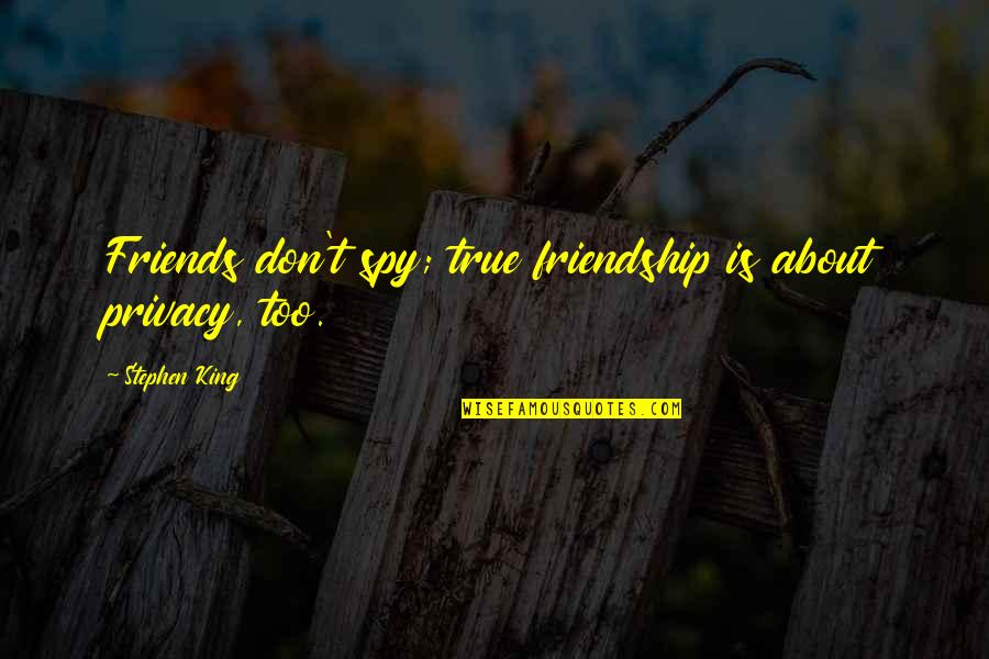 Baby Jane Splicer Quotes By Stephen King: Friends don't spy; true friendship is about privacy,