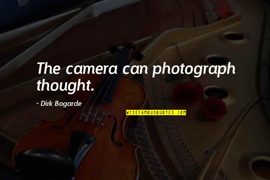 Baby Monthly Birthday Quotes By Dirk Bogarde: The camera can photograph thought.