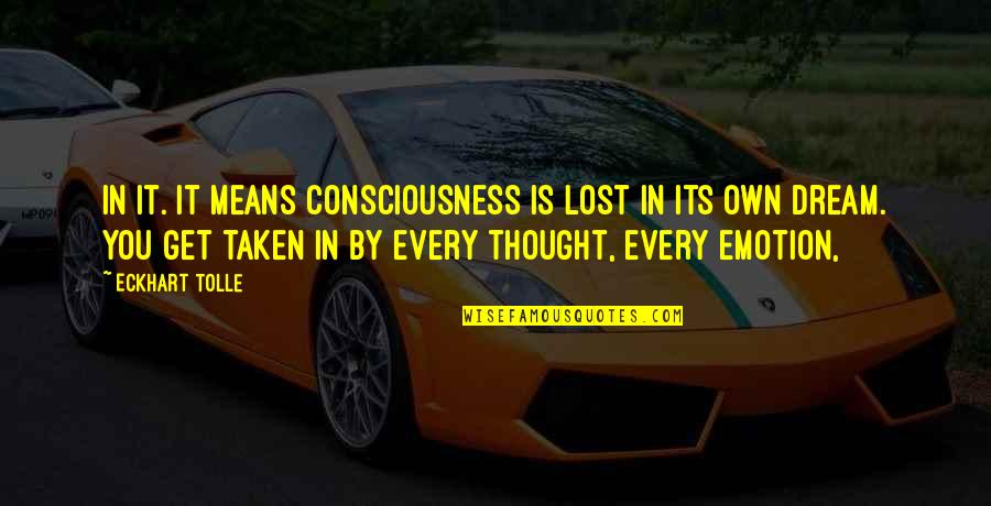Baby Monthly Birthday Quotes By Eckhart Tolle: in it. It means consciousness is lost in