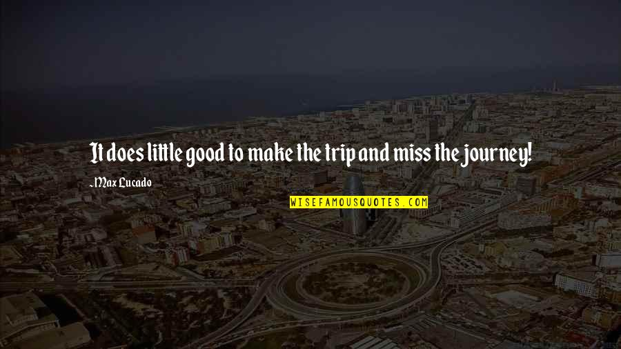 Baby Monthly Birthday Quotes By Max Lucado: It does little good to make the trip