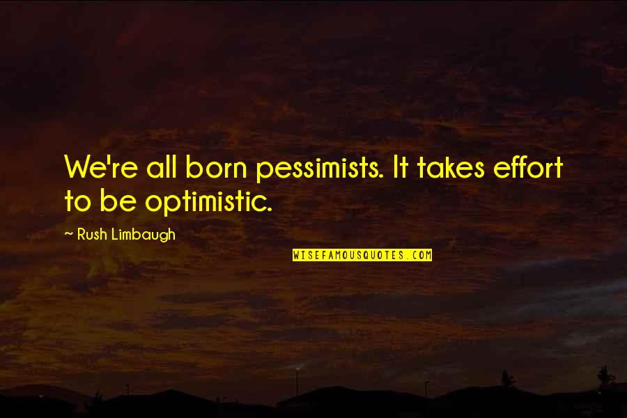 Baby Monthly Birthday Quotes By Rush Limbaugh: We're all born pessimists. It takes effort to