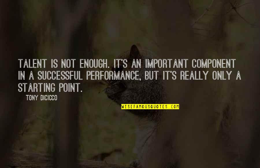 Baby Monthly Birthday Quotes By Tony DiCicco: Talent is not enough. It's an important component