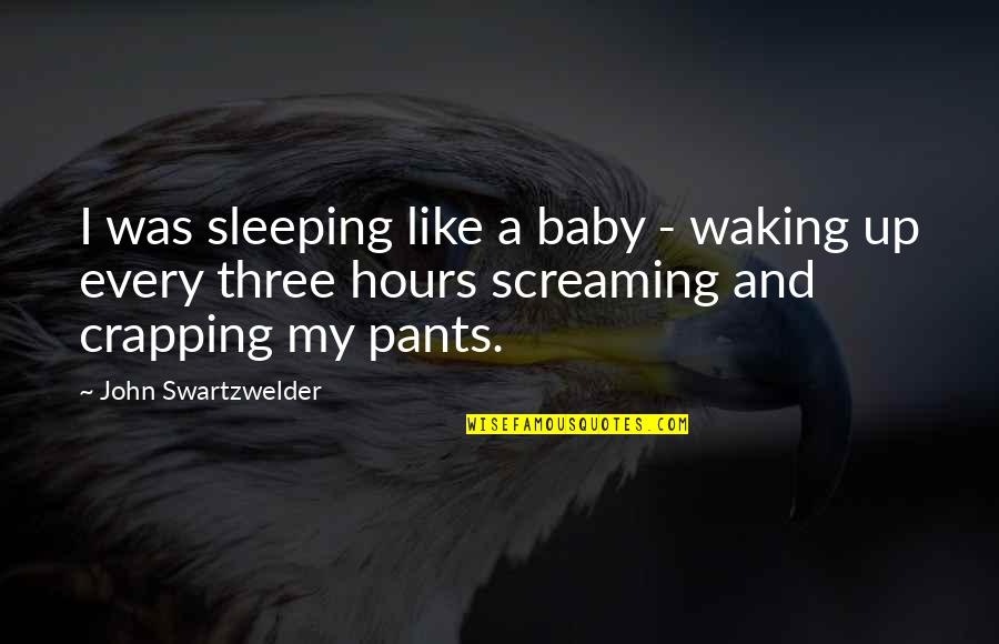 Baby Not Sleeping Quotes By John Swartzwelder: I was sleeping like a baby - waking
