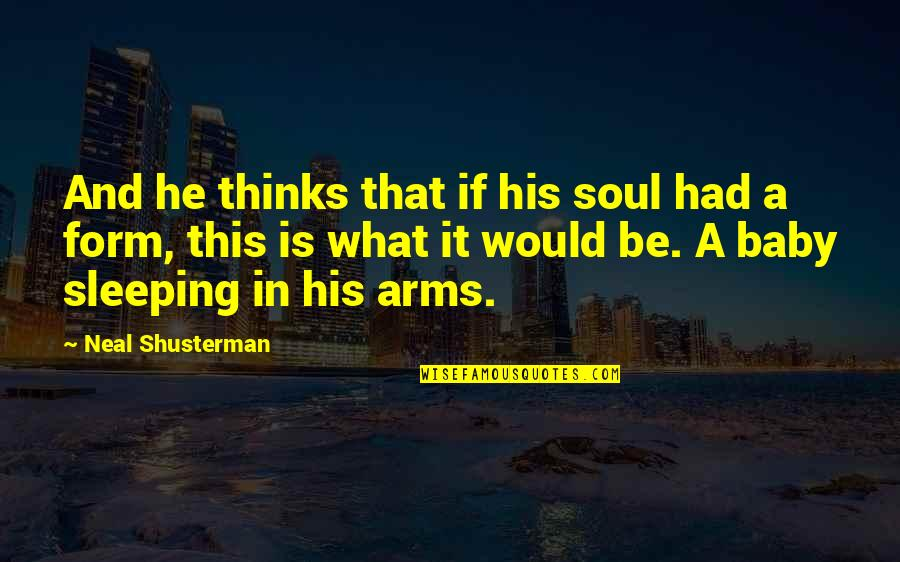 Baby Not Sleeping Quotes By Neal Shusterman: And he thinks that if his soul had