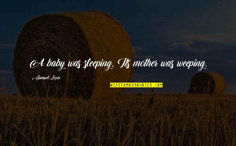 Baby Not Sleeping Quotes By Samuel Lover: A baby was sleeping, Its mother was weeping.