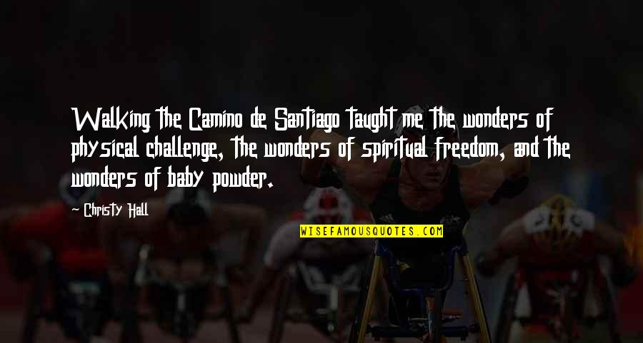 Baby Walking Quotes By Christy Hall: Walking the Camino de Santiago taught me the