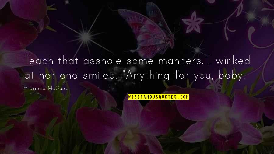 """Baby Walking Quotes By Jamie McGuire: Teach that asshole some manners.""""I winked at her"""