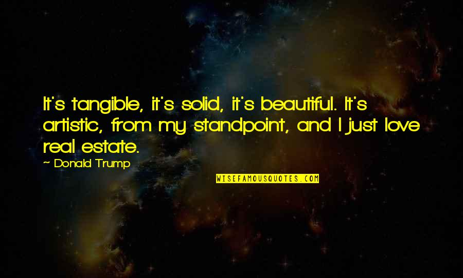 Baby Watching Tv Quotes By Donald Trump: It's tangible, it's solid, it's beautiful. It's artistic,