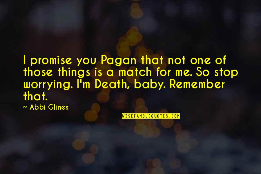 Baby You're The Only One Quotes By Abbi Glines: I promise you Pagan that not one of