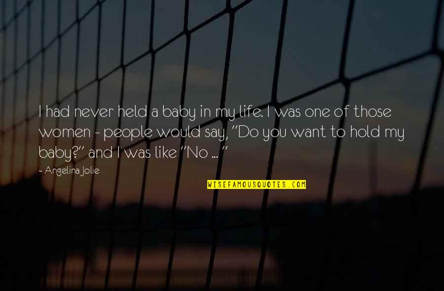 Baby You're The Only One Quotes By Angelina Jolie: I had never held a baby in my